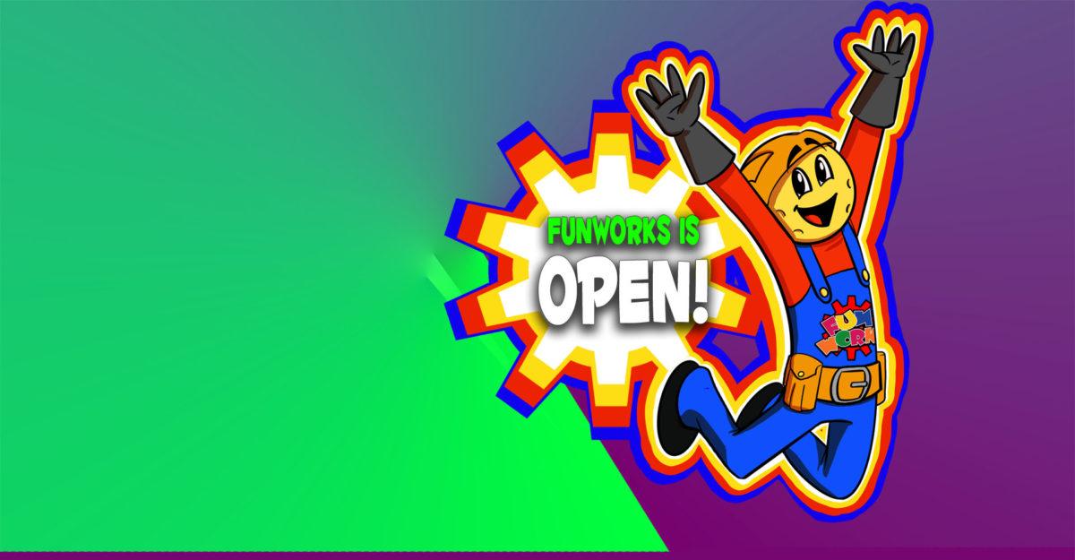 Funworks Is OPEN!
